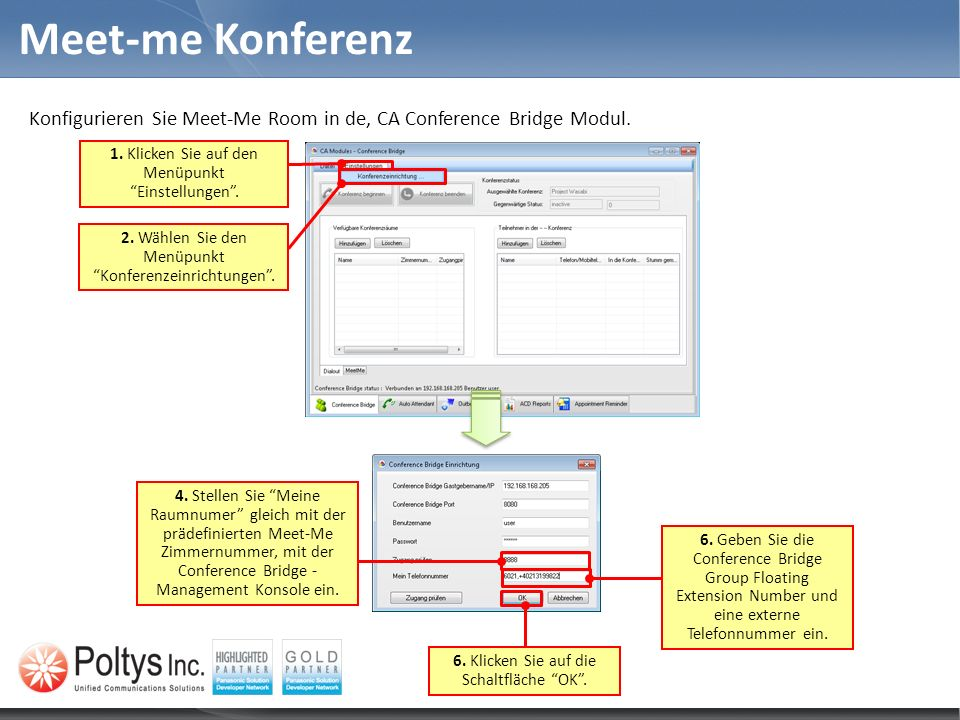 Meet-me Konferenz Konfigurieren Sie Meet-Me Room in de, CA Conference Bridge Modul. 2. Wählen Sie den Menüpunkt Konferenzeinrichtungen. 1. Klicken Sie