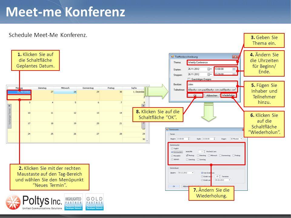 Meet-me Konferenz Schedule Meet-Me Konferenz. 1. Klicken Sie auf die Schaltfläche Geplantes Datum. 2. Klicken Sie mit der rechten Maustaste auf den Ta