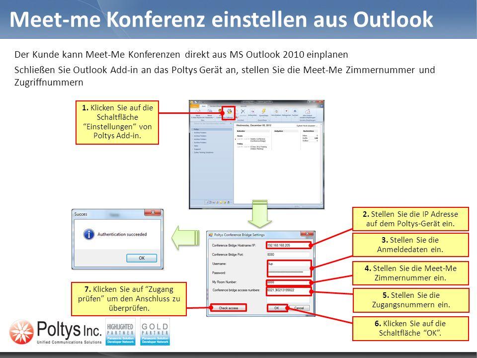 Meet-me Konferenz einstellen aus Outlook Der Kunde kann Meet-Me Konferenzen direkt aus MS Outlook 2010 einplanen Schließen Sie Outlook Add-in an das P