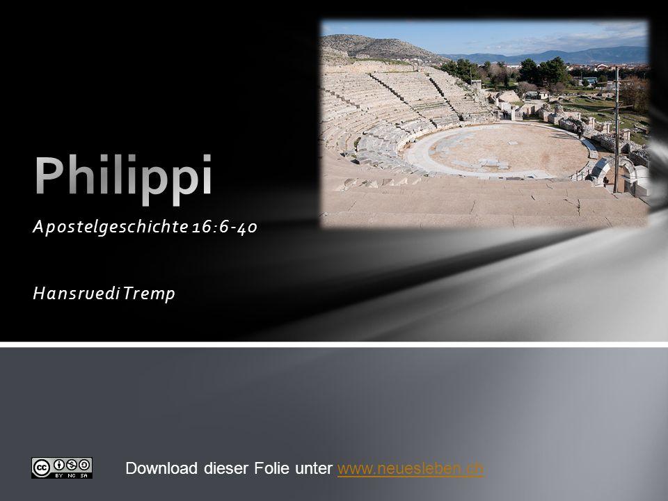 Apostelgeschichte 16:6-40 Hansruedi Tremp Download dieser Folie unter www.neuesleben.chwww.neuesleben.ch