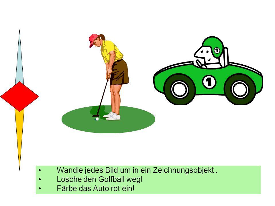 Wandle jedes Bild um in ein Zeichnungsobjekt. Lösche den Golfball weg! Färbe das Auto rot ein!