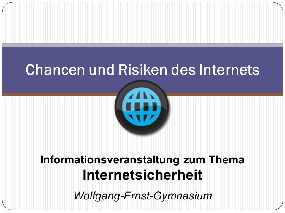 Chancen und Risiken des Internets Informationsveranstaltung zum Thema Internetsicherheit Wolfgang-Ernst-Gymnasium