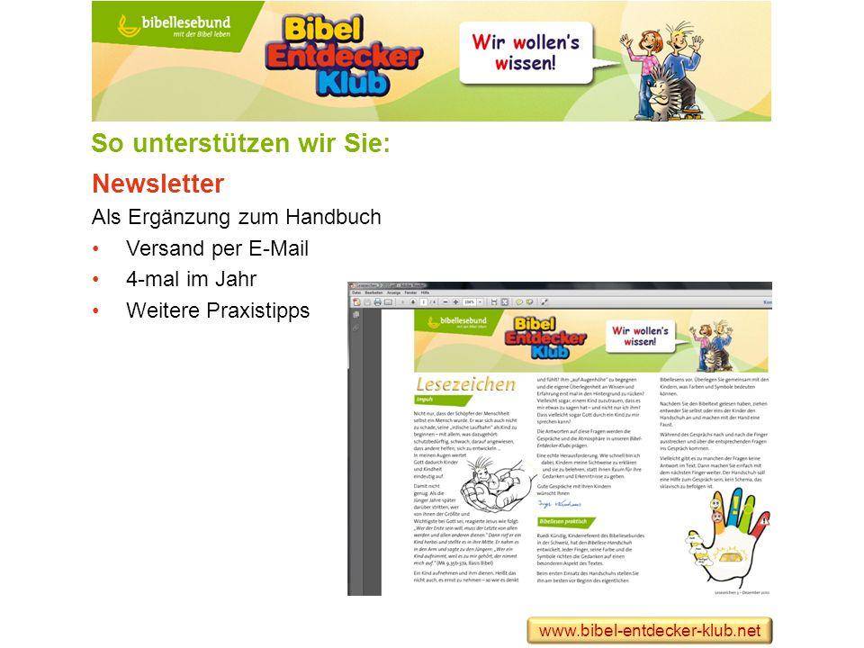 So unterstützen wir Sie: Newsletter Als Ergänzung zum Handbuch Versand per E-Mail 4-mal im Jahr Weitere Praxistipps www.bibel-entdecker-klub.net