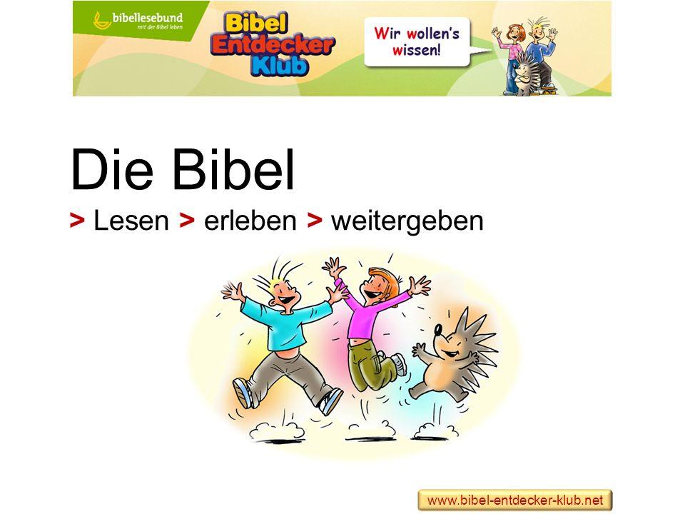 Die Bibel > Lesen > erleben > weitergeben www.bibel-entdecker-klub.net