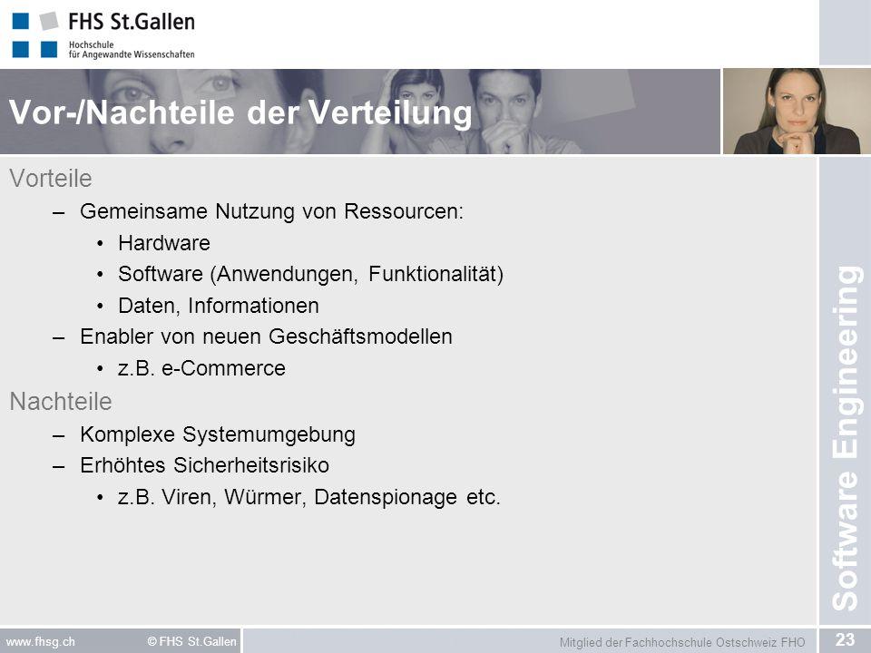 Mitglied der Fachhochschule Ostschweiz FHO 23 www.fhsg.ch © FHS St.Gallen Software Engineering Vor-/Nachteile der Verteilung Vorteile –Gemeinsame Nutz