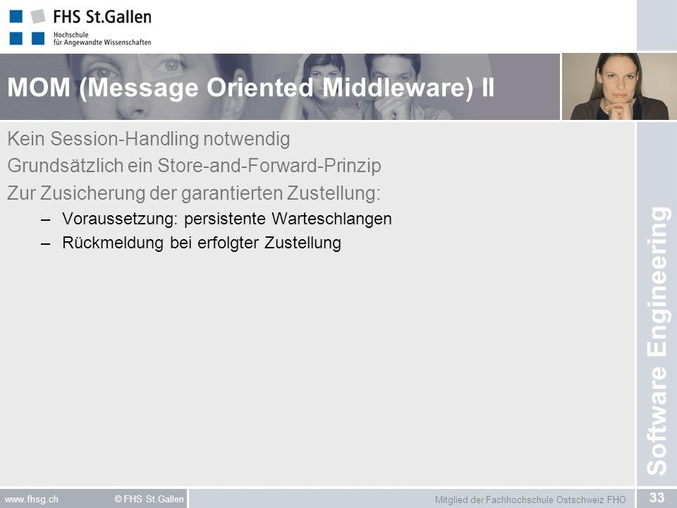 Mitglied der Fachhochschule Ostschweiz FHO 33 www.fhsg.ch © FHS St.Gallen Software Engineering MOM (Message Oriented Middleware) II Kein Session-Handl