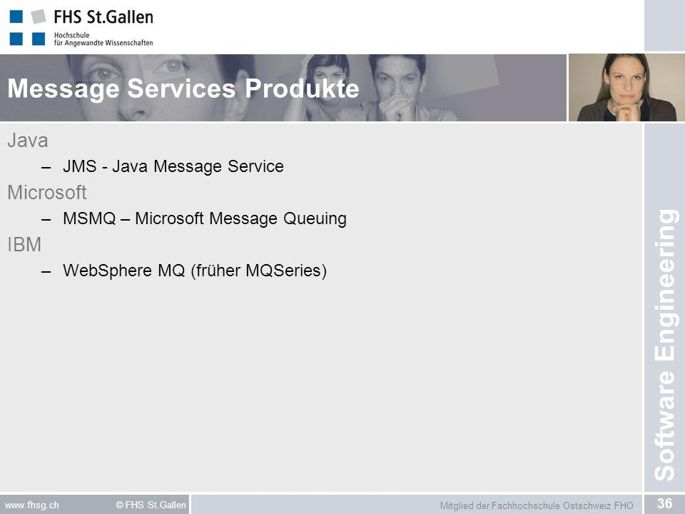 Mitglied der Fachhochschule Ostschweiz FHO 36 www.fhsg.ch © FHS St.Gallen Software Engineering Message Services Produkte Java –JMS - Java Message Serv