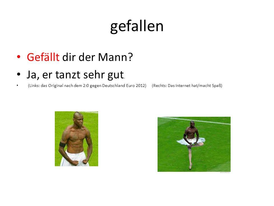 gefallen Gefällt dir der Mann? Ja, er tanzt sehr gut. (Links: das Original nach dem 2:0 gegen Deutschland Euro 2012) (Rechts: Das Internet hat/macht S