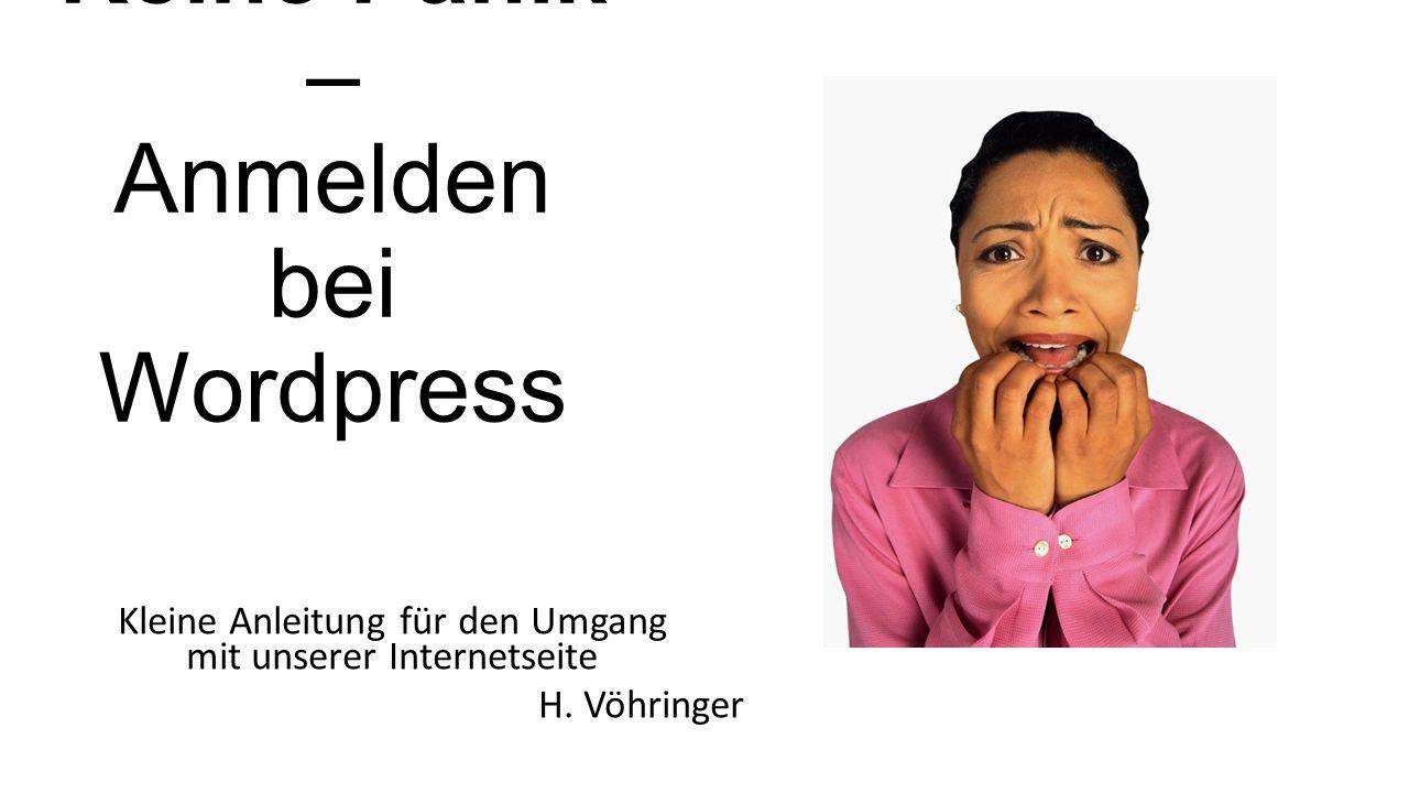 Keine Panik – Anmelden bei Wordpress Kleine Anleitung für den Umgang mit unserer Internetseite H. Vöhringer