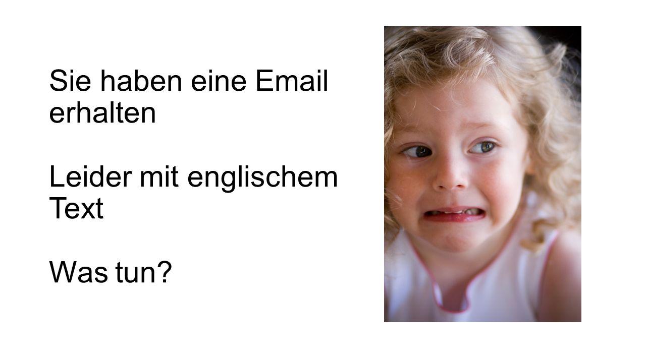 Sie haben eine Email erhalten Leider mit englischem Text Was tun?