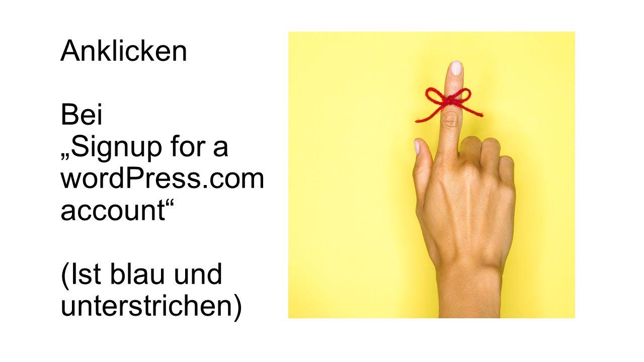 Anklicken Bei Signup for a wordPress.com account (Ist blau und unterstrichen)