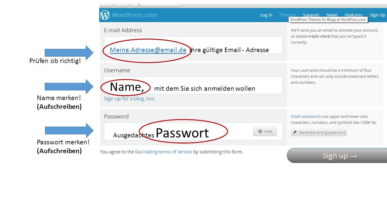 Meine.Adresse@email.deMeine.Adresse@email.de Ihre gültige Email - Adresse Name, mit dem Sie sich anmelden wollen Ausgedachtes Passwort Prüfen ob richt