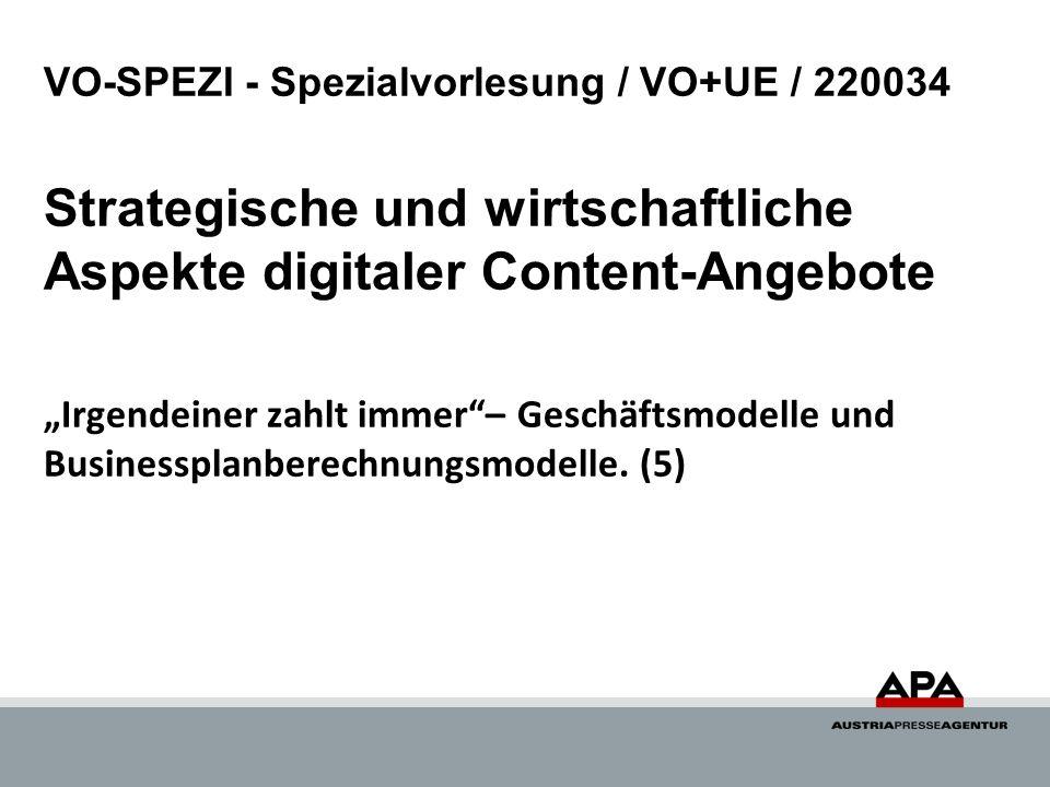 VO-SPEZI - Spezialvorlesung / VO+UE / 220034 Strategische und wirtschaftliche Aspekte digitaler Content-Angebote Irgendeiner zahlt immer– Geschäftsmodelle und Businessplanberechnungsmodelle.