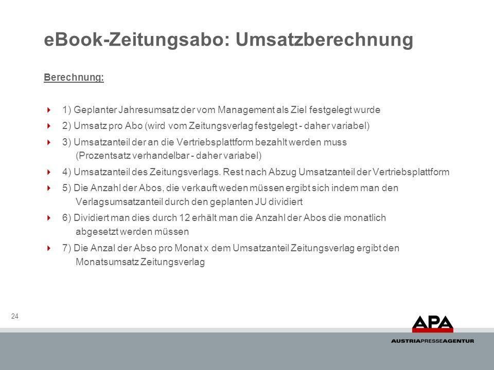 eBook-Zeitungsabo: Umsatzberechnung 24 Berechnung: 1) Geplanter Jahresumsatz der vom Management als Ziel festgelegt wurde 2) Umsatz pro Abo (wird vom