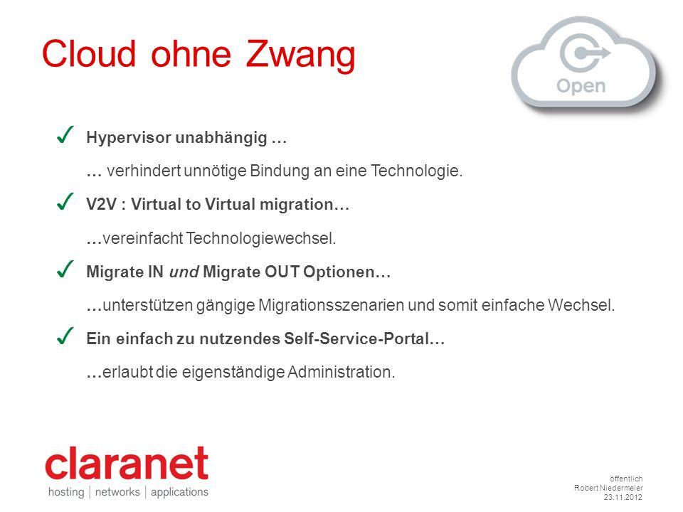 öffentlich Robert Niedermeier 23.11.2012 Cloud ohne Zwang Hypervisor unabhängig … … verhindert unnötige Bindung an eine Technologie. V2V : Virtual to