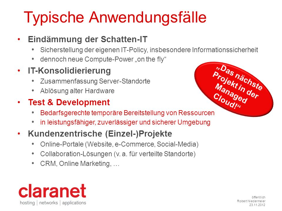 öffentlich Robert Niedermeier 23.11.2012 Typische Anwendungsfälle Eindämmung der Schatten-IT Sicherstellung der eigenen IT-Policy, insbesondere Inform