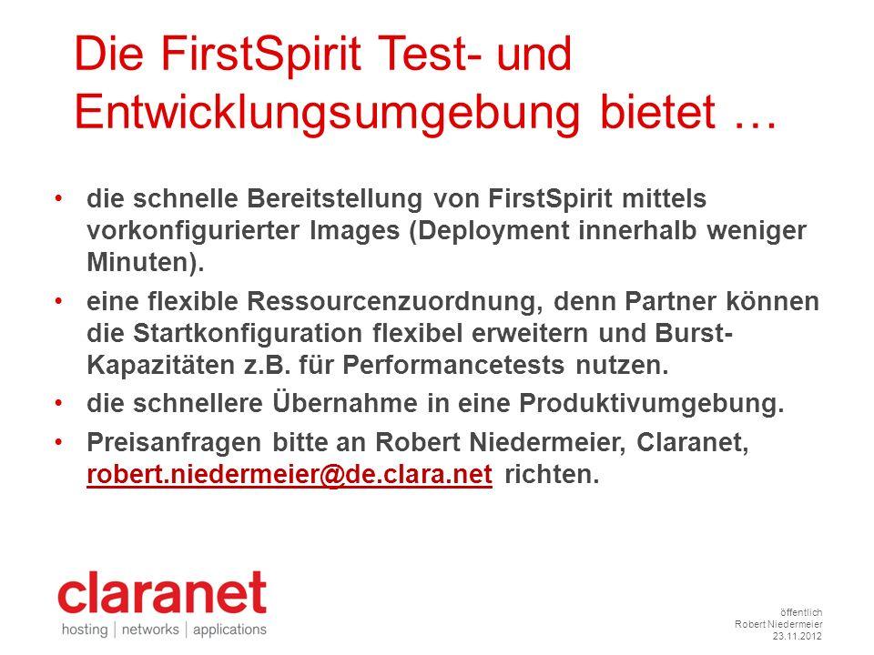öffentlich Robert Niedermeier 23.11.2012 Die FirstSpirit Test- und Entwicklungsumgebung bietet … die schnelle Bereitstellung von FirstSpirit mittels v
