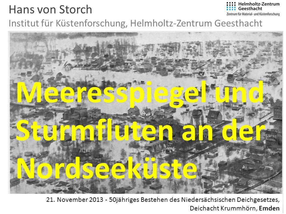 Hans von Storch Institut für Küstenforschung, Helmholtz-Zentrum Geesthacht 21. November 2013 - 50jähriges Bestehen des Niedersächsischen Deichgesetzes
