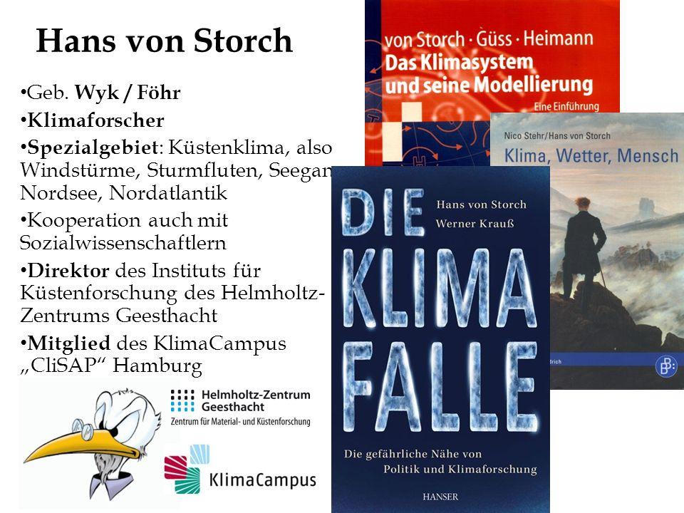 Hans von Storch Geb. Wyk / Föhr Klimaforscher Spezialgebiet : Küstenklima, also Windstürme, Sturmfluten, Seegang, Nordsee, Nordatlantik Kooperation au