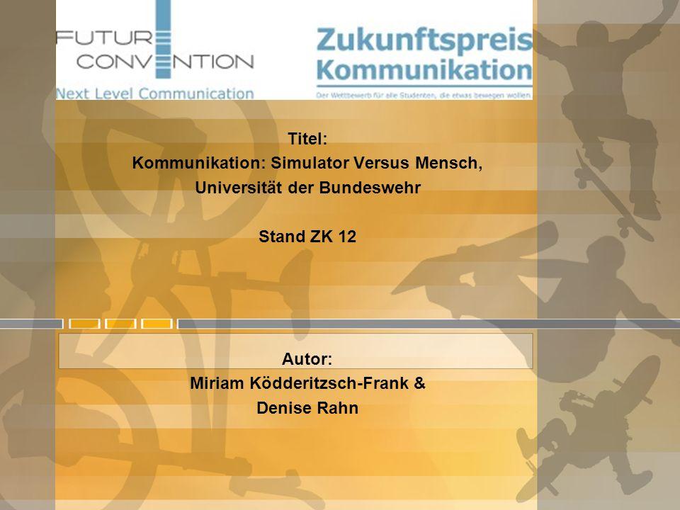 Zukunftspreis Kommunikation Titel: Kommunikation: Simulator Versus Mensch, Universität der Bundeswehr Stand ZK 12 Autor: Miriam Ködderitzsch-Frank & D