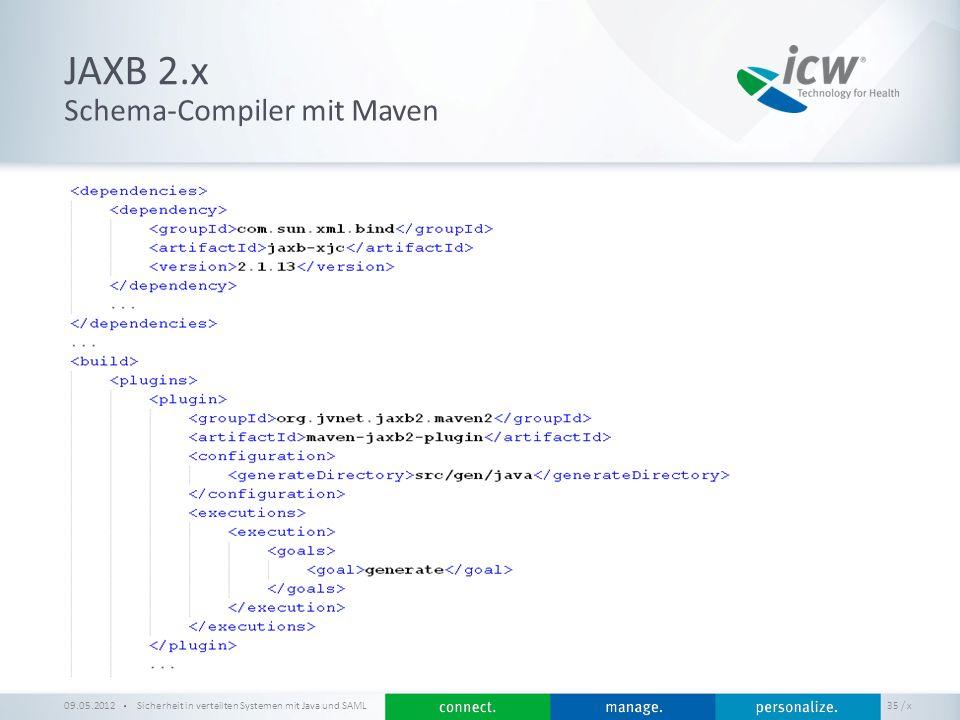/ x JAXB 2.x Sicherheit in verteilten Systemen mit Java und SAML 35 Schema-Compiler mit Maven 09.05.2012