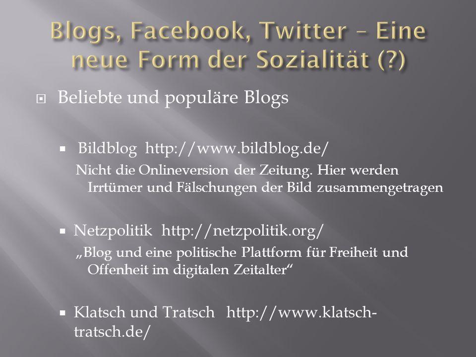 Beliebte und populäre Blogs Bildblog http://www.bildblog.de/ Nicht die Onlineversion der Zeitung. Hier werden Irrtümer und Fälschungen der Bild zusamm