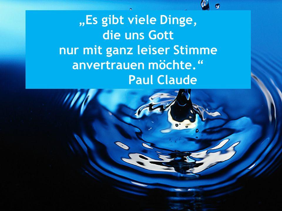 Es gibt viele Dinge, die uns Gott nur mit ganz leiser Stimme anvertrauen möchte. Paul Claude