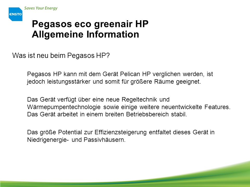 Pegasos eco greenair HP Allgemeine Information Was ist neu beim Pegasos HP? Pegasos HP kann mit dem Gerät Pelican HP verglichen werden, ist jedoch lei