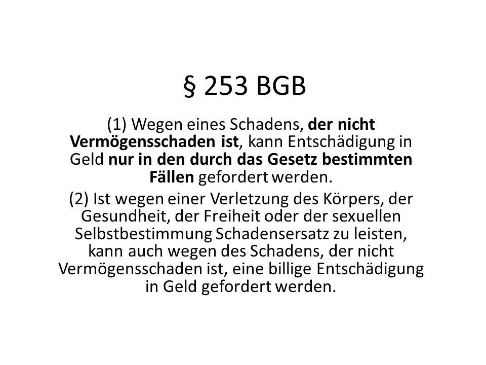 § 253 BGB (1) Wegen eines Schadens, der nicht Vermögensschaden ist, kann Entschädigung in Geld nur in den durch das Gesetz bestimmten Fällen gefordert