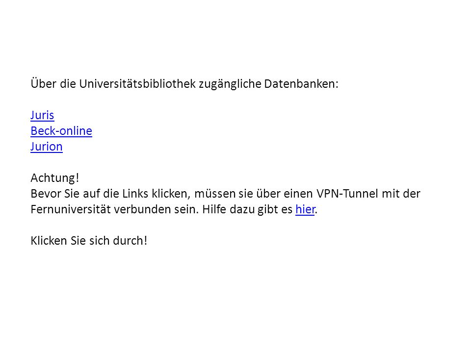 Über die Universitätsbibliothek zugängliche Datenbanken: Juris Beck-online Jurion Achtung! Bevor Sie auf die Links klicken, müssen sie über einen VPN-