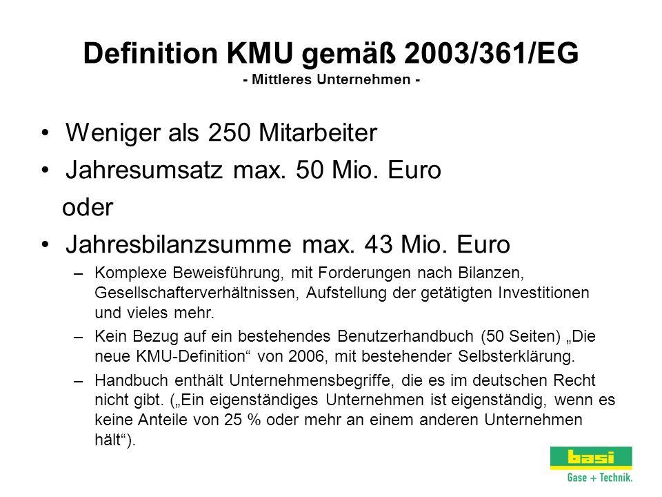Definition KMU gemäß 2003/361/EG - Mittleres Unternehmen - Weniger als 250 Mitarbeiter Jahresumsatz max. 50 Mio. Euro oder Jahresbilanzsumme max. 43 M
