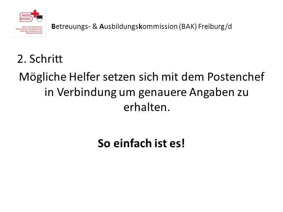 Betreuungs- & Ausbildungskommission (BAK) Freiburg/d 2. Schritt Mögliche Helfer setzen sich mit dem Postenchef in Verbindung um genauere Angaben zu er