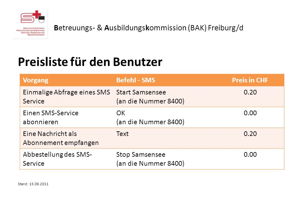 Preisliste für den Benutzer Stand: 15.09.2011 VorgangBefehl - SMSPreis in CHF Einmalige Abfrage eines SMS Service Start Samsensee (an die Nummer 8400)