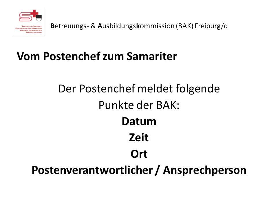 Vom Postenchef zum Samariter Der Postenchef meldet folgende Punkte der BAK: Datum Zeit Ort Postenverantwortlicher / Ansprechperson