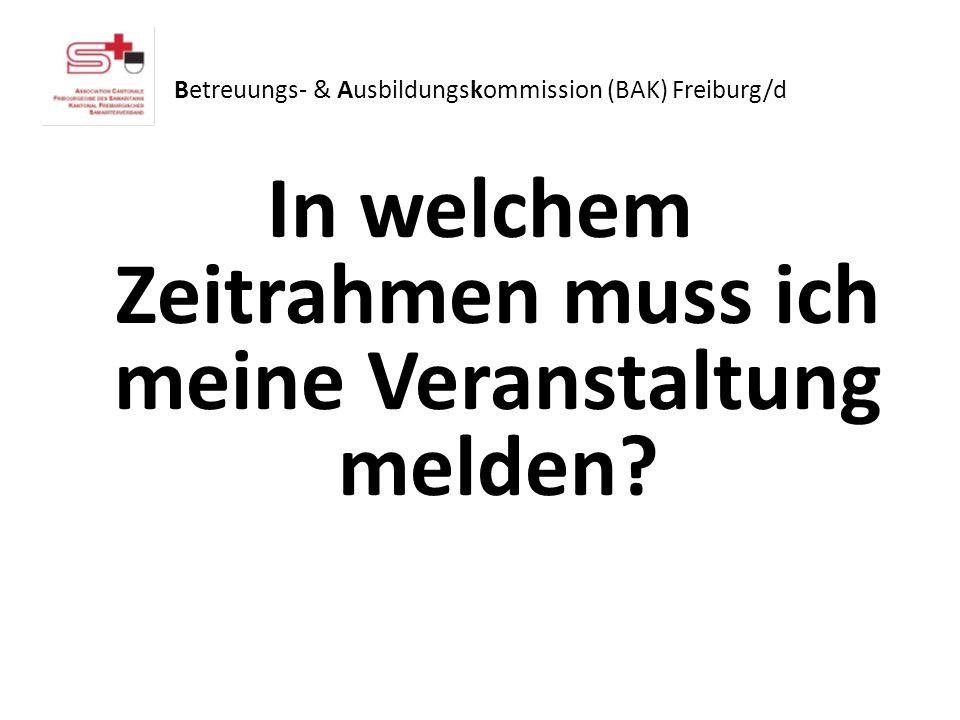 Betreuungs- & Ausbildungskommission (BAK) Freiburg/d In welchem Zeitrahmen muss ich meine Veranstaltung melden?