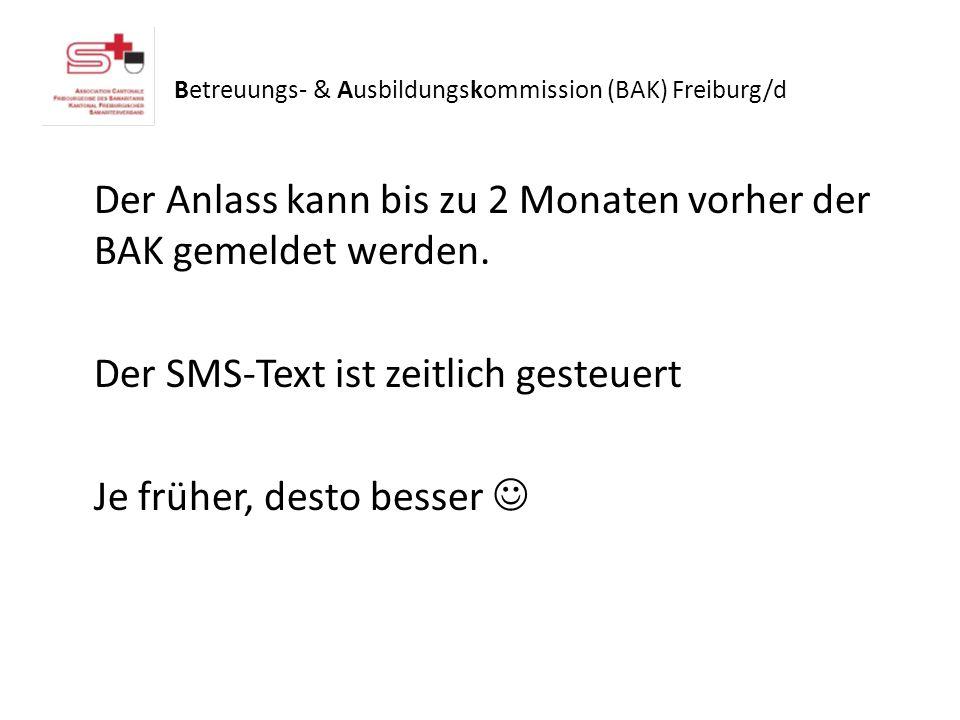 Betreuungs- & Ausbildungskommission (BAK) Freiburg/d Der Anlass kann bis zu 2 Monaten vorher der BAK gemeldet werden. Der SMS-Text ist zeitlich gesteu