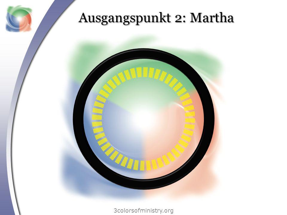 3colorsofministry.org Ausgangspunkt 2: Martha