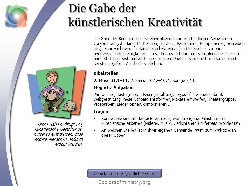 Die Gabe der künstlerischen Kreativität 3colorsofministry.org Diese Gabe befähigt Sie, künstlerische Gestaltungs- mittel so einzusetzen, dass andere M