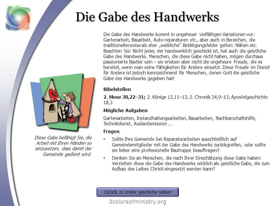 Die Gabe des Handwerks 3colorsofministry.org Diese Gabe befähigt Sie, die Arbeit mit Ihren Händen so einzusetzen, dass damit der Gemeinde gedient wird