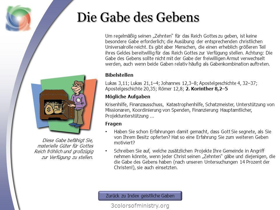 Die Gabe des Gebens 3colorsofministry.org Diese Gabe befähigt Sie, materielle Güter für Gottes Reich fröhlich und großzügig zur Verfügung zu stellen.