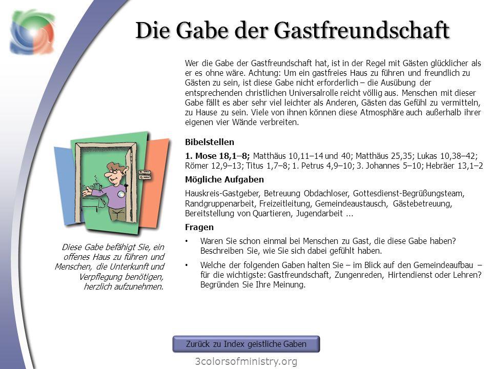 Die Gabe der Gastfreundschaft 3colorsofministry.org Diese Gabe befähigt Sie, ein offenes Haus zu führen und Menschen, die Unterkunft und Verpflegung b