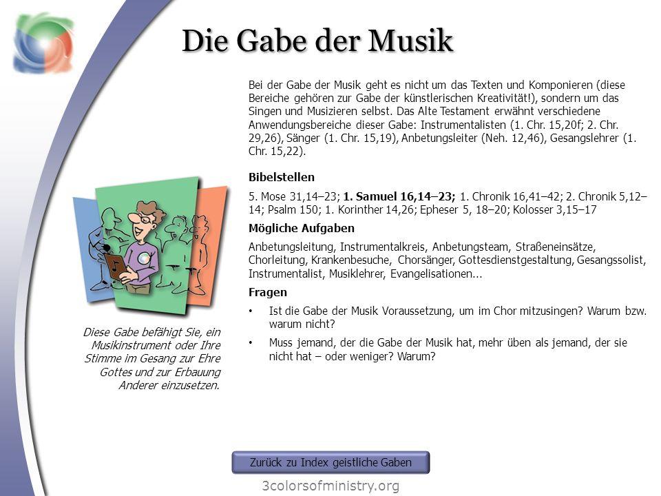 Die Gabe der Musik 3colorsofministry.org Diese Gabe befähigt Sie, ein Musikinstrument oder Ihre Stimme im Gesang zur Ehre Gottes und zur Erbauung Ande