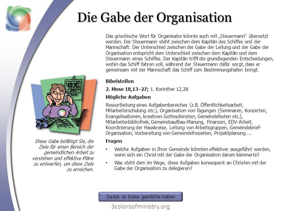 Die Gabe der Organisation 3colorsofministry.org Diese Gabe befähigt Sie, die Ziele für einen Bereich der gemeindlichen Arbeit zu verstehen und effekti