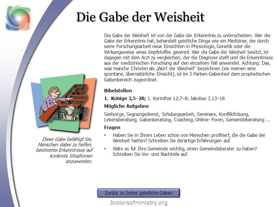 Die Gabe der Weisheit 3colorsofministry.org Diese Gabe befähigt Sie, Menschen dabei zu helfen, bestimmte Erkenntnisse auf konkrete Situationen anzuwe