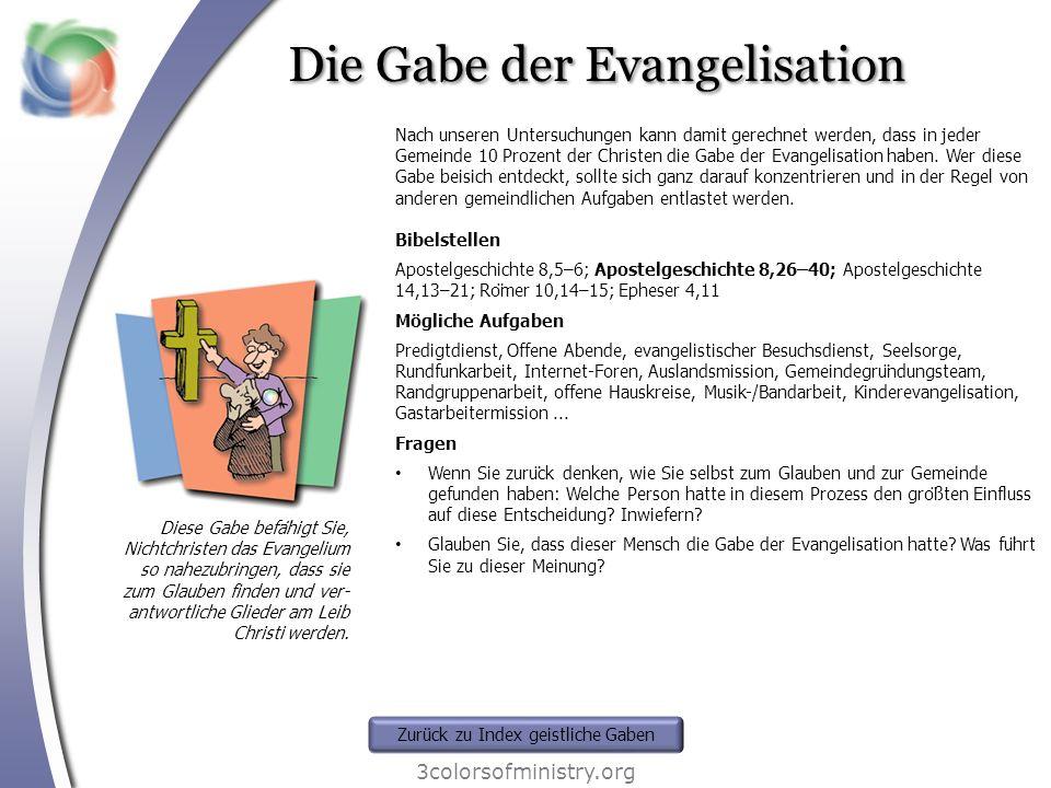 Die Gabe der Evangelisation 3colorsofministry.org Diese Gabe befähigt Sie, Nichtchristen das Evangelium so nahezubringen, dass sie zum Glauben finden