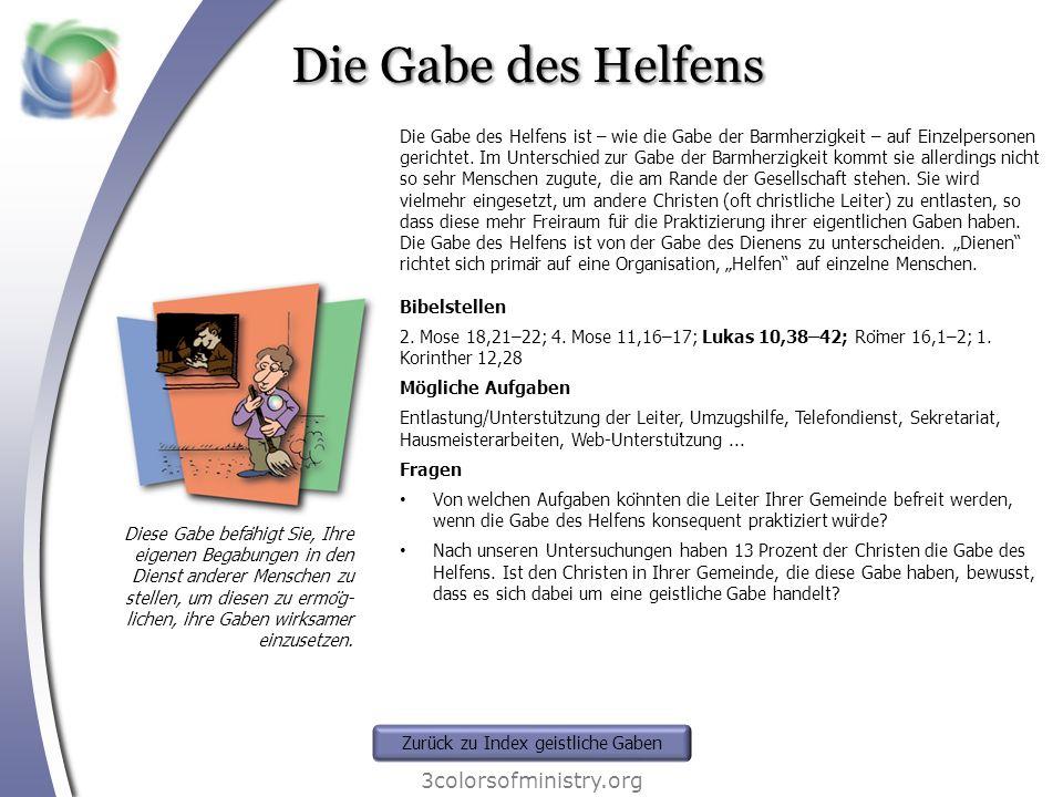 Die Gabe des Helfens 3colorsofministry.org Diese Gabe befähigt Sie, Ihre eigenen Begabungen in den Dienst anderer Menschen zu stellen, um diesen zu e