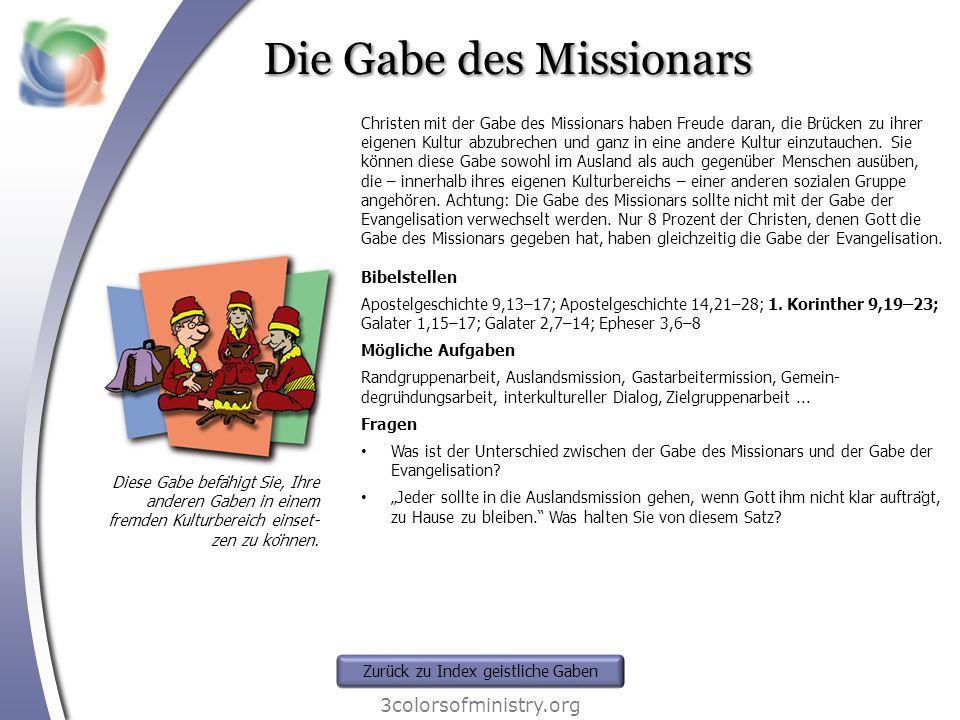 Die Gabe des Missionars 3colorsofministry.org Diese Gabe befähigt Sie, Ihre anderen Gaben in einem fremden Kulturbereich einset- zen zu können. Chri