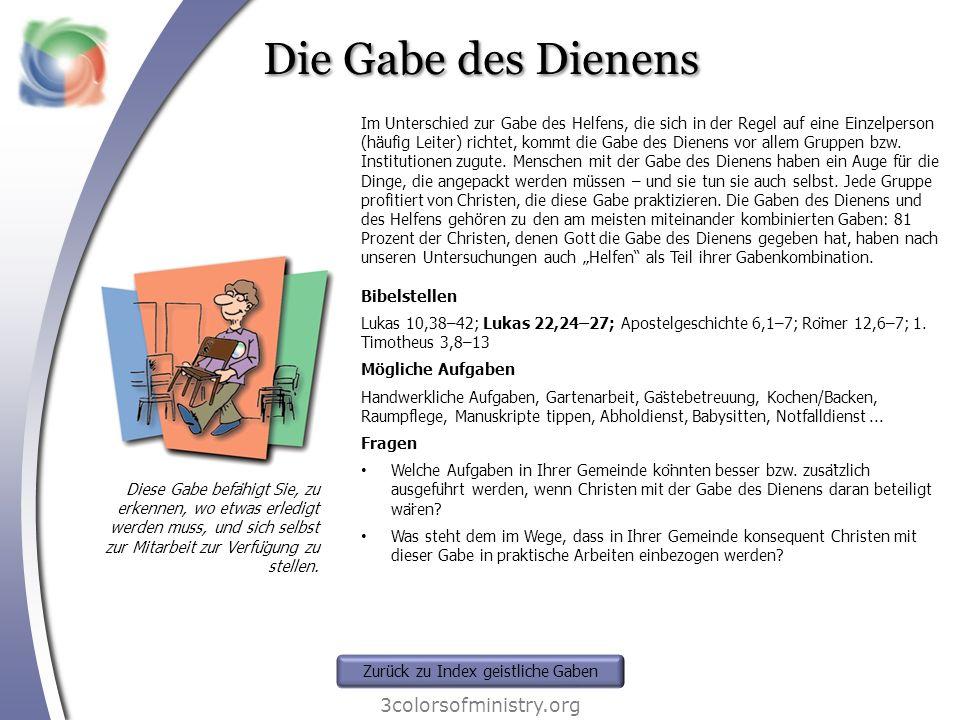 Die Gabe des Dienens 3colorsofministry.org Diese Gabe befähigt Sie, zu erkennen, wo etwas erledigt werden muss, und sich selbst zur Mitarbeit zur Ver