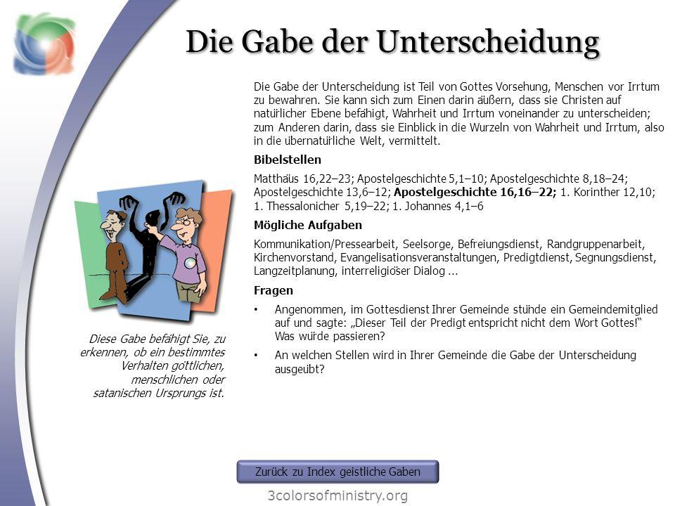 Die Gabe der Unterscheidung 3colorsofministry.org Diese Gabe befähigt Sie, zu erkennen, ob ein bestimmtes Verhalten göttlichen, menschlichen oder sa