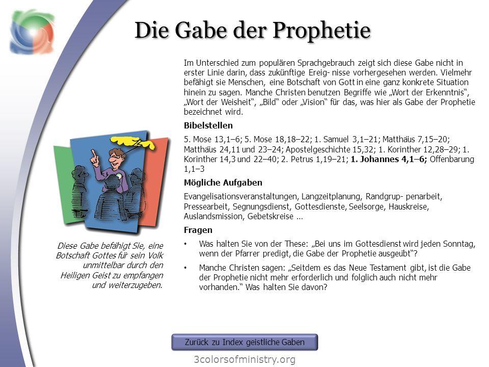 Die Gabe der Prophetie 3colorsofministry.org Diese Gabe befähigt Sie, eine Botschaft Gottes für sein Volk unmittelbar durch den Heiligen Geist zu em